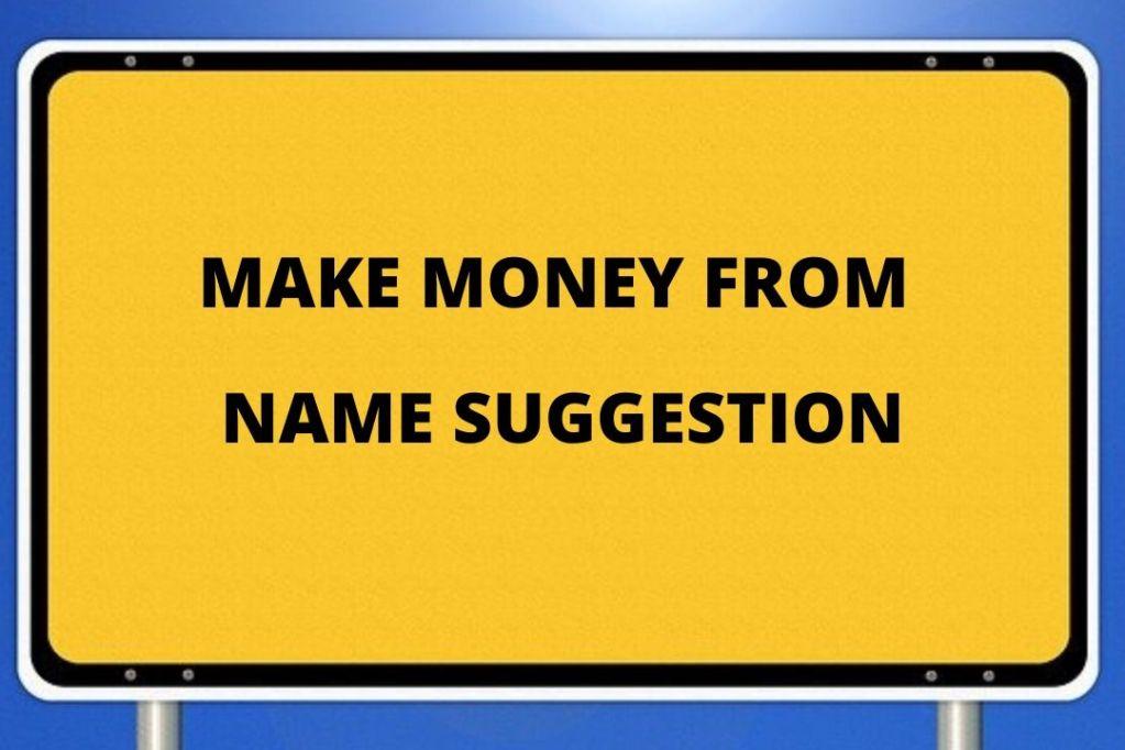 Earn From Suggestion Of Business Names नाम सुझाएँ और पैसे कमाएं