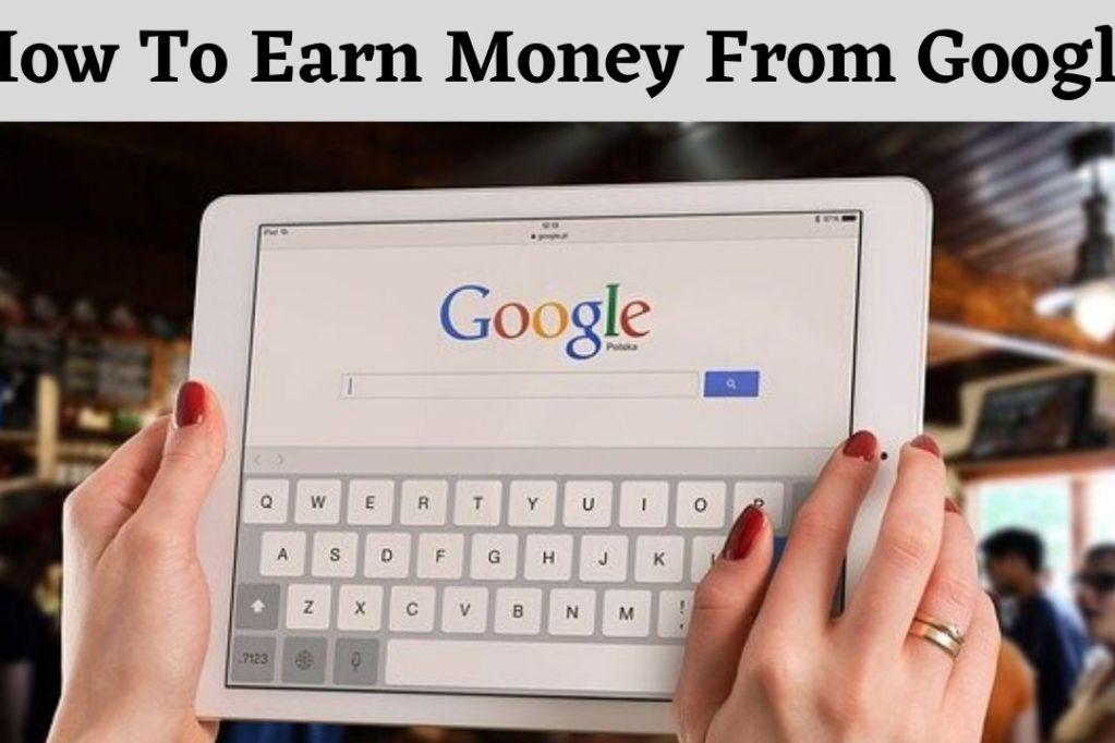How To Earn Money From Google ( 3 Best Methods )